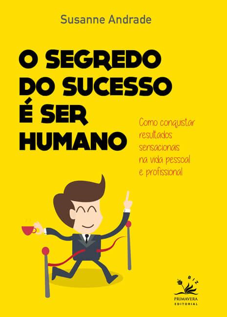 O segredo do sucesso é ser humano, de Susanne Andrade